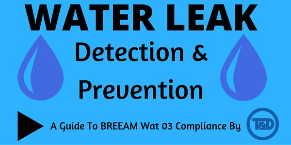 Water Leak Detection - BREEAM Wat 03 Compliant Leak Detection