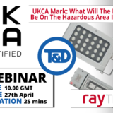 INVITE WEBINAR: UKCA Mark: What Will The Impact Be On The Hazardous Area Industry?